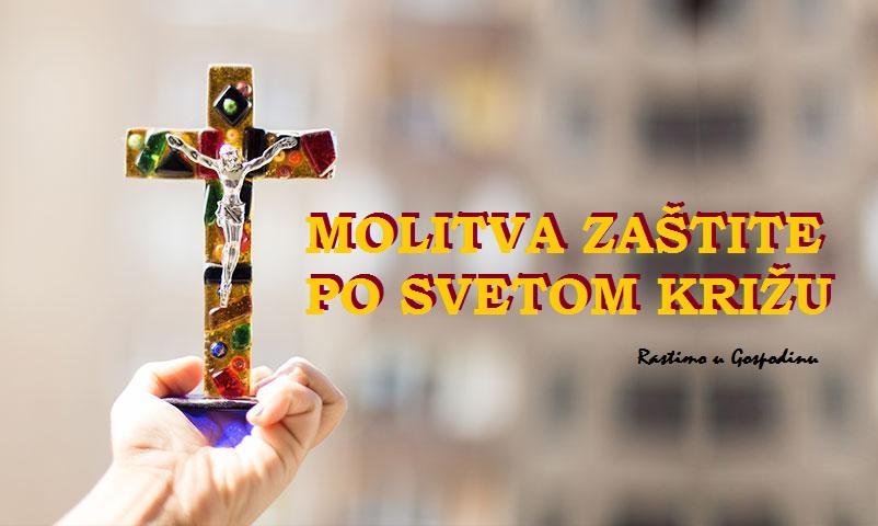 Molitva zaštite po svetom Jeruzalmeskom križu, moli se držeći križ u ruci